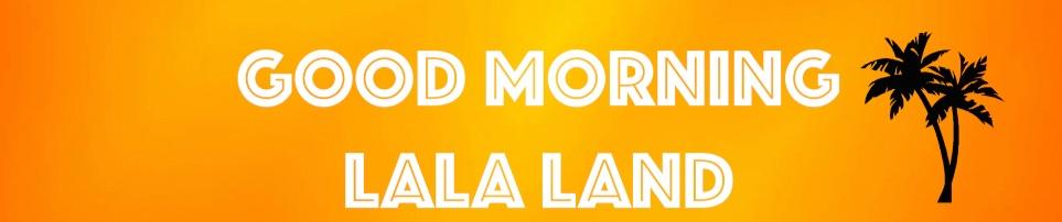 Good Morning Lala Land banner